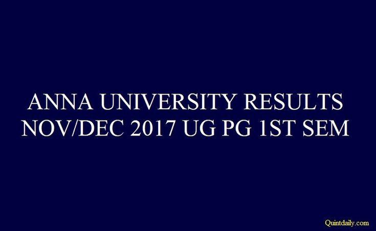Anna University 1st Sem NOV/DEC Result 2017 UG PG - QuintDaily