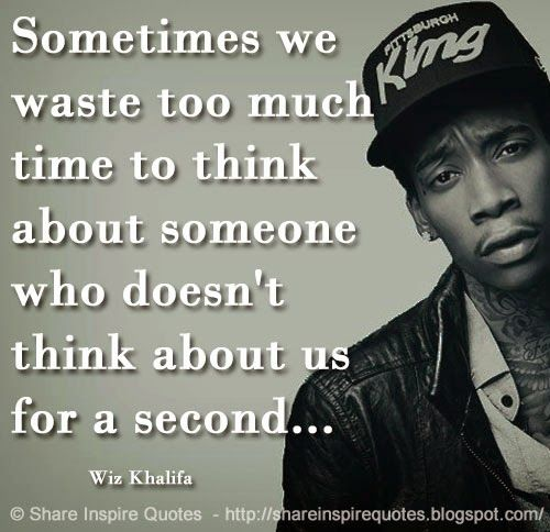 Sometimes we waste too much time to think about someone who doesn't think about us for a second... ~Wiz Khalifa   #FamousPeople #famousquotes #famouspeoplequotes #famousquotesandsayings #famouspeoplequotesandsayings #quotesbyfamouspeople #quotesbyWizKhalifa #WizKhalifa #WizKhalifaquotes #waste #time #think #second #share #inspire #quotes #shareinspirequotes #whatsapp