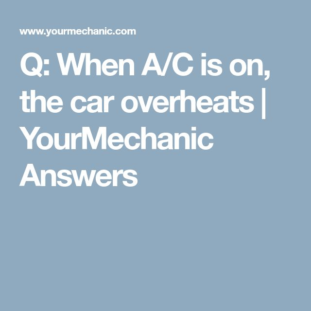 Q: When A/C is on, the car overheats | YourMechanic Answers