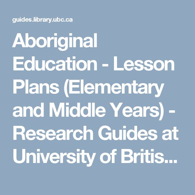 Aboriginal Education - Lesson Plans (Elementary and Middle Years) - Research Guides at University of British Columbia