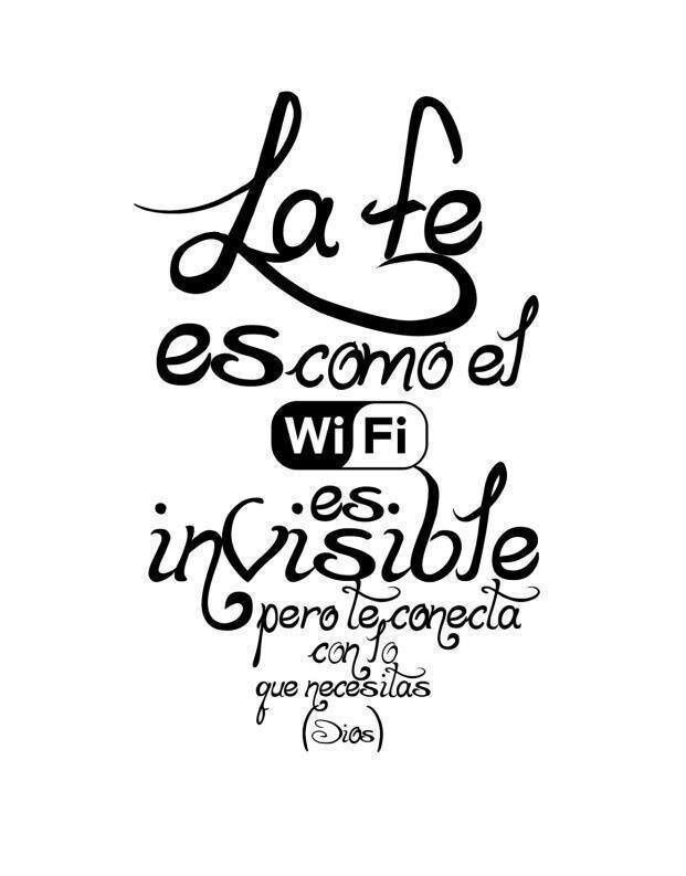 La fe es como el wifi, es invisible... #faith #wifi