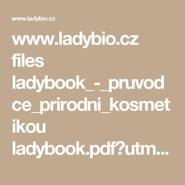 www.ladybio.cz files ladybook_-_pruvodce_prirodni_kosmetikou ladybook.pdf?utm_source=Ladybook_stazeni&utm_medium=Ladybook_stazeni&utm_campaign=Ladybook_stazeni&utm_content=Ladybook_stazeni