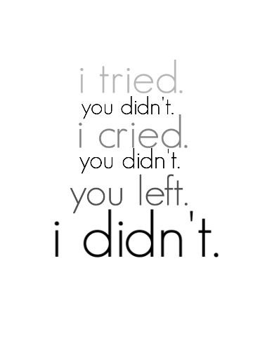 You left. I didn't.