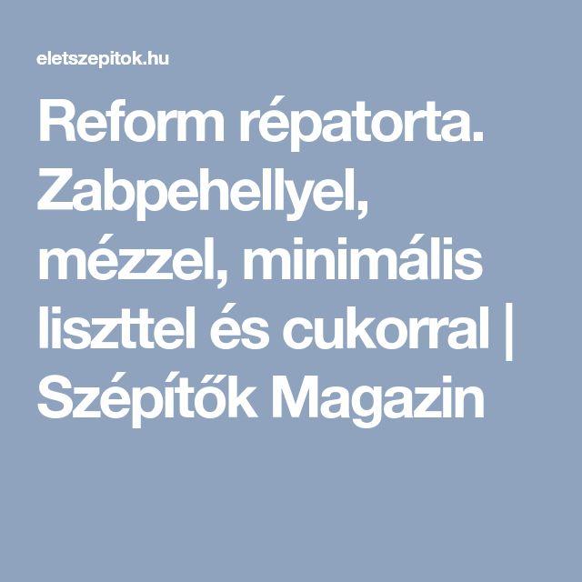 Reform répatorta. Zabpehellyel, mézzel, minimális liszttel és cukorral   Szépítők Magazin