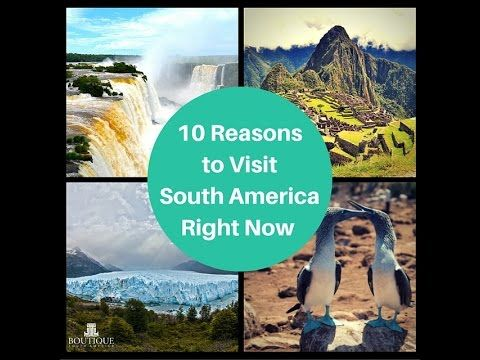 10 Reasons to Visit South America Right Now