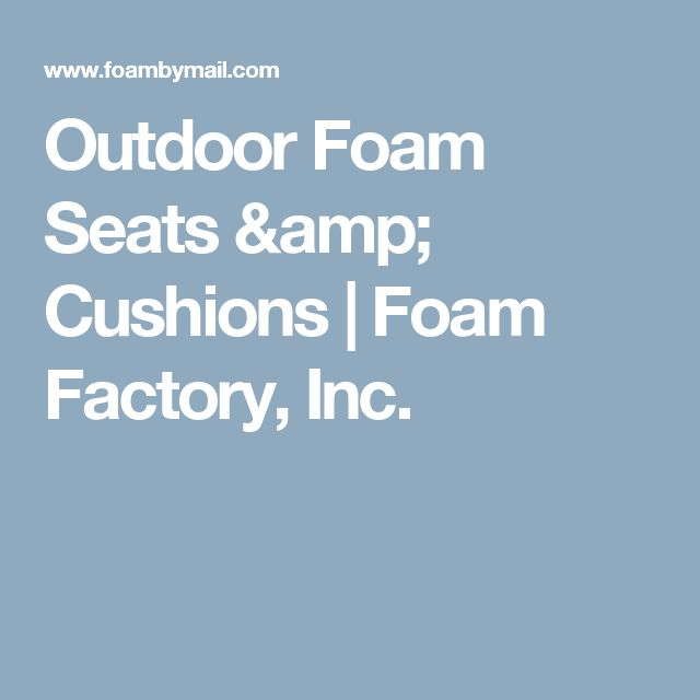 Outdoor Foam Seats Cushions Foam Factory Best 25 Seat Cushion Foam Ideas  Only On Pinterest Storage Bench