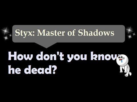 [43sec]How don't you know he dead? - Styx: Master Of Shadows