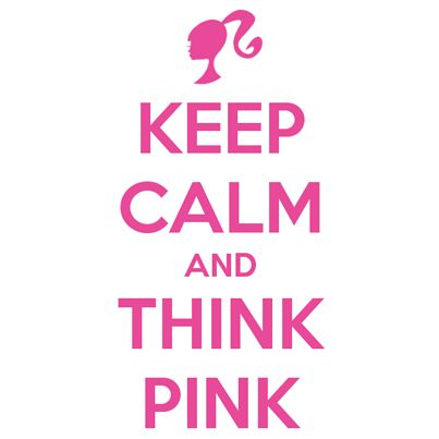 Keep Calm and Think Pink (Barbie)