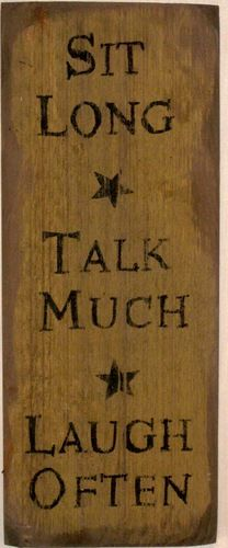 Sit Long. Talk Much. Laugh Often