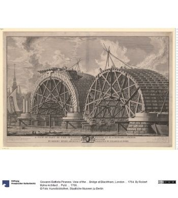 View of the ... Bridge at Blackfriars, London ... 1764. By Robert Mylne Architect ... Publ. ... 1766.     Druck      Giovanni Battista Piranesi (14.10.1720 - 19.11.1778), Zeichner & Stecher     1766      Material: Papier, Technik: Kupferstich