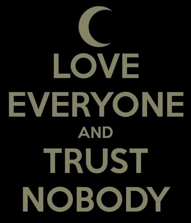 When you trusted nobody, relationships were difficult things.