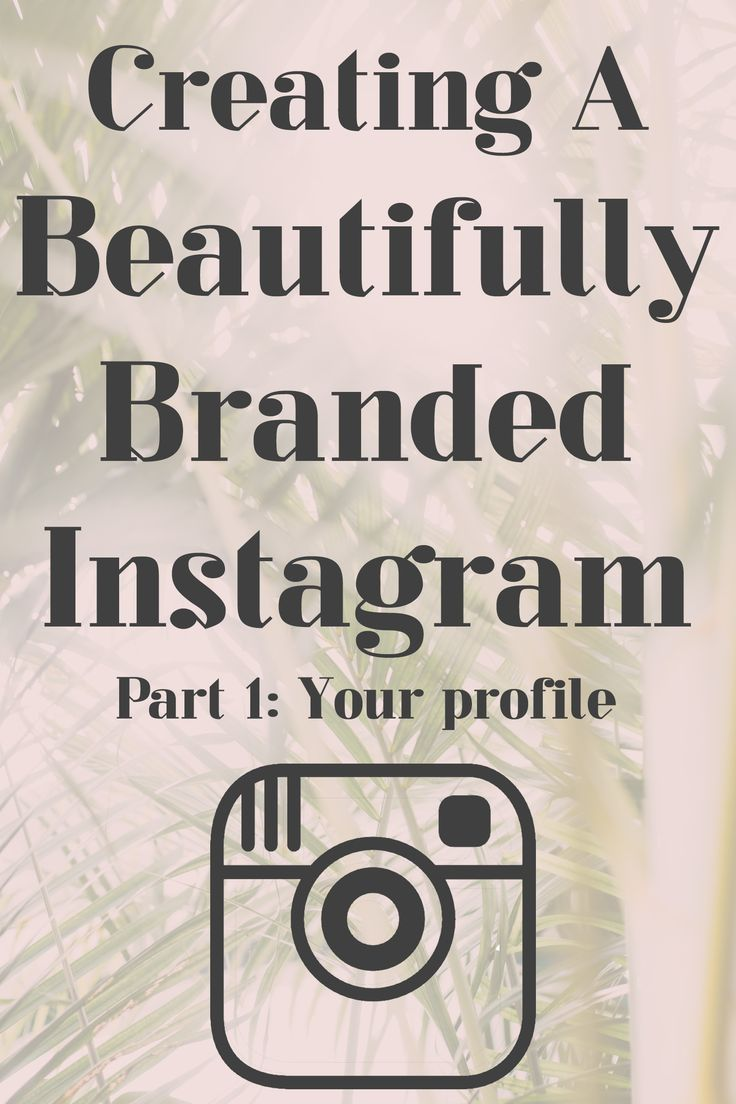 Creating a Beautifully Branded Instagram, Part I: Your Profile