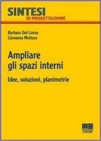 Ampliare gli spazi interni. Idee, soluzioni, planimetrie: Barbara Del Corno Giovanna Mottura: 9788838768729: Amazon.com: Books