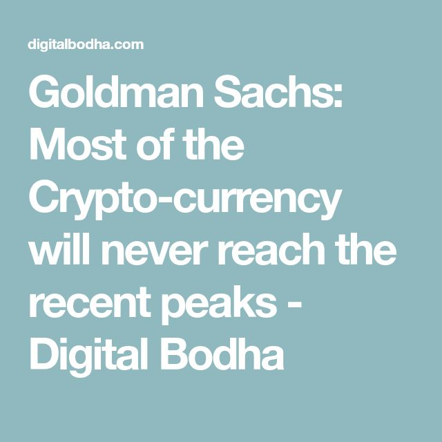 Goldman Sachs: Most of the Crypto-currency will never reach the recent peaks - Digital Bodha