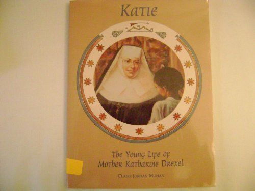 Katie, The Young Life of Mother Katharine Drexel (Chritian Hero)