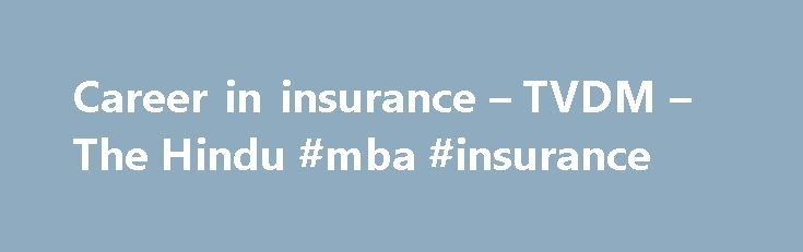 Career in insurance – TVDM – The Hindu #mba #insurance http://poland.nef2.com/career-in-insurance-tvdm-the-hindu-mba-insurance/  # Just In 5hrs Top 10 stories of June 3, 2017 5hrs In Britain, a new party pushes for women's voices 6hrs Five Indian soldiers killed in LoC firing, claims Pakistan 6hrs Probe into Trump's Russia links deepens 6hrs Plastic bottles turn mattresses, quilts & much more 6hrs Lt. Col. held as CBI busts Army postings racket 6hrs Green birthdays cut the cake out New GST…