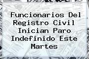 http://tecnoautos.com/wp-content/uploads/imagenes/tendencias/thumbs/funcionarios-del-registro-civil-inician-paro-indefinido-este-martes.jpg Registro Civil. Funcionarios del Registro Civil inician paro indefinido este martes, Enlaces, Imágenes, Videos y Tweets - http://tecnoautos.com/actualidad/registro-civil-funcionarios-del-registro-civil-inician-paro-indefinido-este-martes/