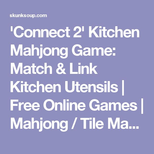 Connect 2 Kitchen Mahjong Game Match Amp Link Kitchen