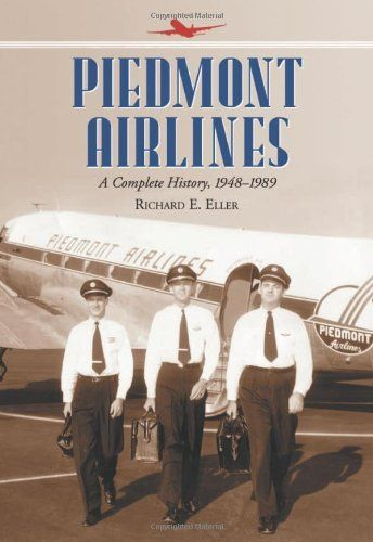 Piedmont Airlines: A Complete History, 1948-1989 by Richard E. Eller. $25.00. Publisher: Mcfarland; Reprint edition (March 28, 2012). Edition - Reprint. Publication: March 28, 2012