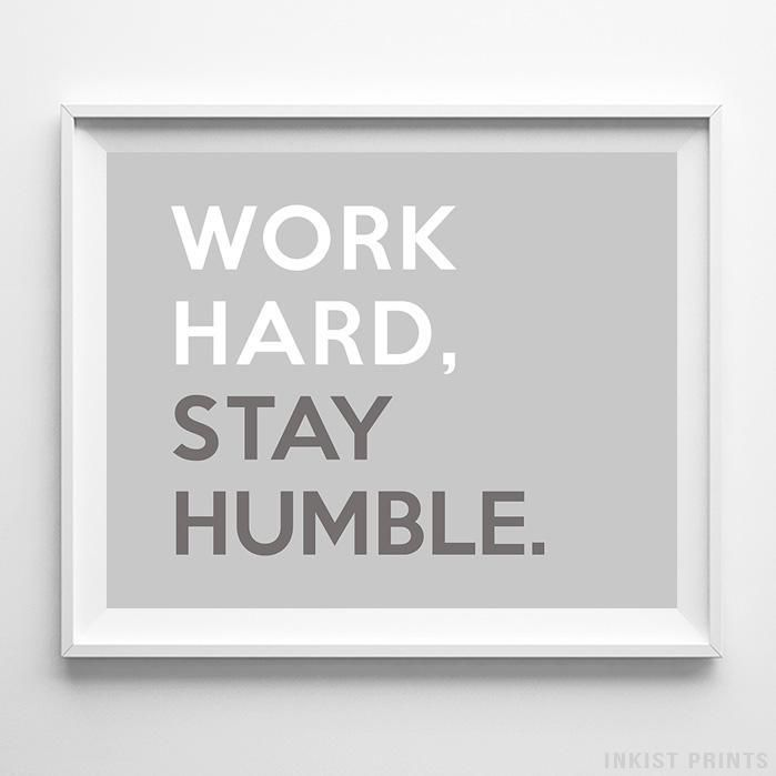 Work Hard Stay Humble Typography Print. Prices from $9.95. Available at InkistPrints.com - #typography #typographic #officedecor #livingroomdecor #homedecor #humble