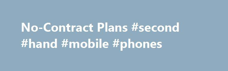 No-Contract Plans #second #hand #mobile #phones http://mobile.remmont.com/no-contract-plans-second-hand-mobile-phones/  No-Contract Plans The big four wireless providers aside (Verizon, AT T, T-Mobile and Sprint), there are tens of companies out there vying for your business, making it a tough market for them but also making it really hard for you to choose. The choice of an unlimited plan isn t an easy one, especially givenRead More