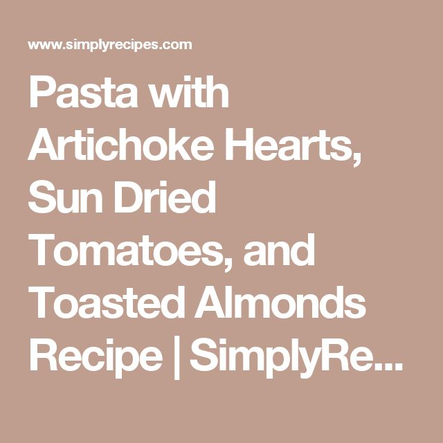 Pasta with Artichoke Hearts, Sun Dried Tomatoes, and Toasted Almonds Recipe | SimplyRecipes.com