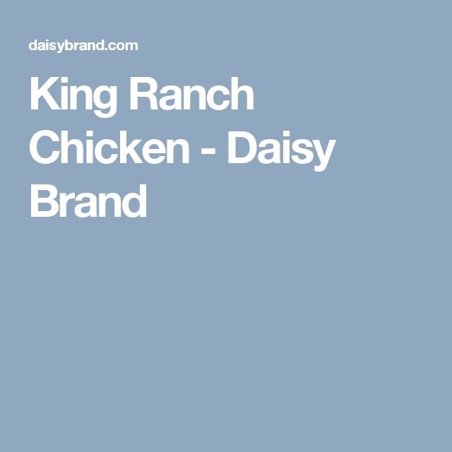 King Ranch Chicken - Daisy Brand