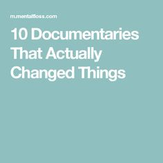 10 Documentaries That Actually Changed Things