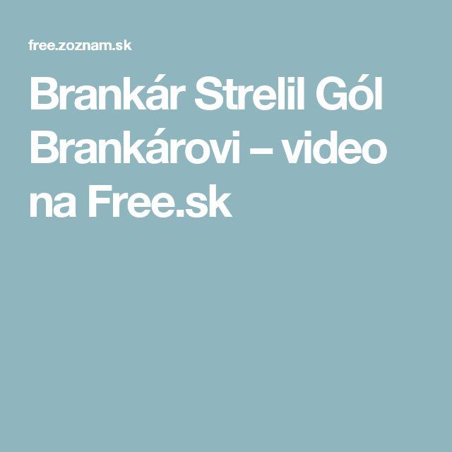Brankár Strelil Gól Brankárovi – video na Free.sk