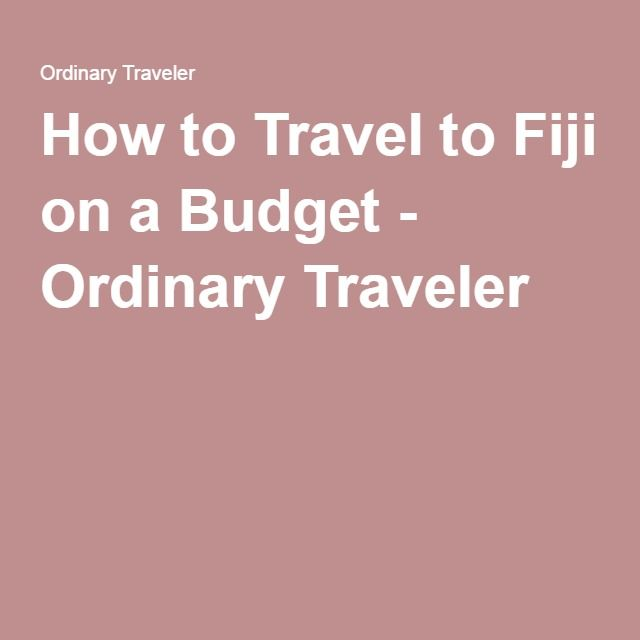 How to Travel to Fiji on a Budget - Ordinary Traveler