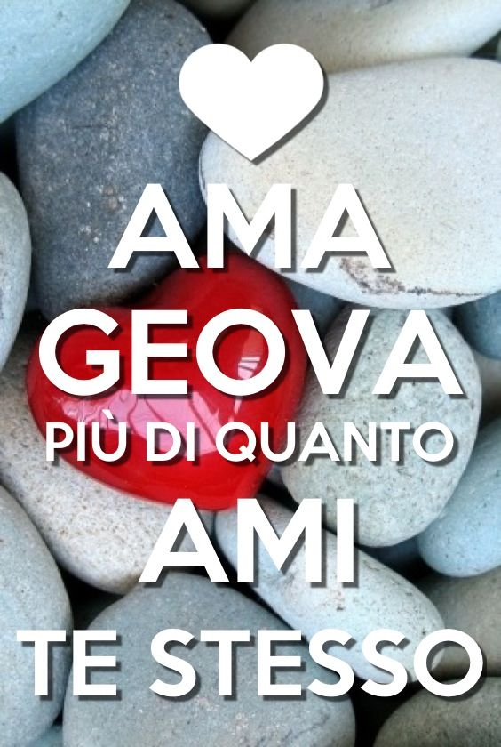 Ama Geova più di quanto ami te stesso!! Love Jehovah more than you love yourself!!