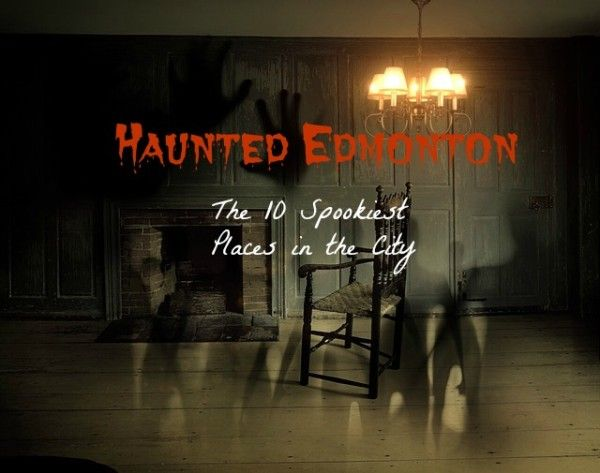 Looking for a good old fashioned Haunted Edmonton ghost story? We've got 10 of 'em, and saved the creepiest for last!
