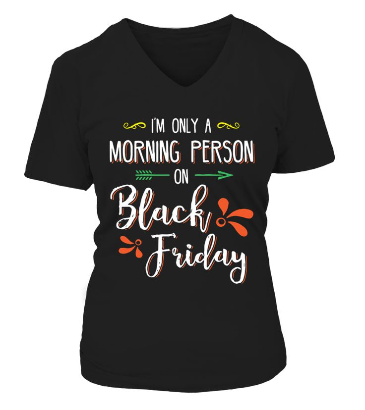 I'm only a Morning Person on Black Friday  #blackFriday#tshirt#tee#gift#holiday#art#design#designer#tshirtformen#tshirtforwomen#besttshirt#funnytshirt#age#name#october#november#december#happy#grandparent#blackFriday#family#thanksgiving#birthday#image#photo#ideas#sweetshirt#bestfriend#nurse#winter#america#american#lovely#unisex#sexy#veteran#cooldesign#mug#mugs#awesome#holiday#season#cuteshirt