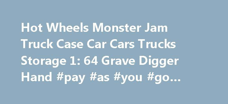 Hot Wheels Monster Jam Truck Case Car Cars Trucks Storage 1: 64 Grave Digger Hand #pay #as #you #go #car #insurance http://cars.remmont.com/hot-wheels-monster-jam-truck-case-car-cars-trucks-storage-1-64-grave-digger-hand-pay-as-you-go-car-insurance/  #hot wheels cars # Comments Monster Truck Shopper is a content aggregator for and about the Monster Truck Industry. We share links and content from Monster Truck and Related Motorsports websites that feature merchandise, collectibles, and…