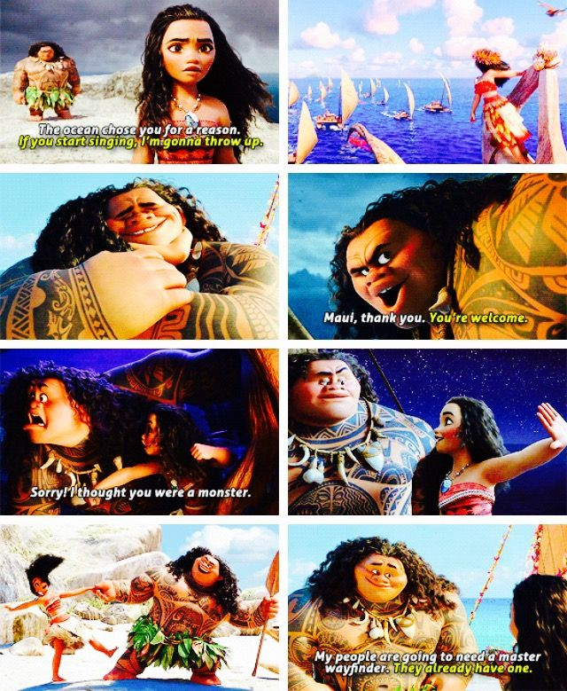 Maybe the gods found you for a reason. Maybe the ocean brought you to them because it saw someone who was worthy of being saved. But the gods aren't the ones who make you Maui. You are.