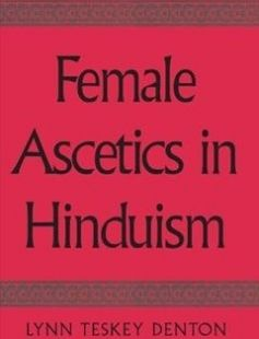 Female Ascetics in Hinduism free download by Lynn Teskey Denton Steven Collins ISBN: 9780791461808 with BooksBob. Fast and free eBooks download.  The post Female Ascetics in Hinduism Free Download appeared first on Booksbob.com.