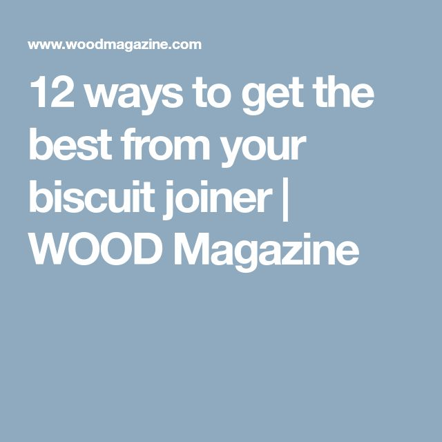 12 ways to get the best from your biscuit joiner | WOOD Magazine