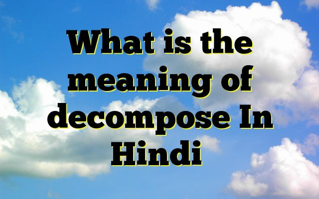 What is the meaning of decompose In Hindi Meaning of decompose in Hindi SYNONYMS AND OTHER WORDS FOR decompose घुलना→decompose,dissolve,solve,interfuse,thin,slenderize सड़ना→decompose,rot,fester,decay,putrefy,mold घुल जाना→decompose गलना→thaw,putrefy,decompose,thaw out,liquate,flux अपघटन करना→decompose सड़ जाना→mold,moulder,molder,decomp...