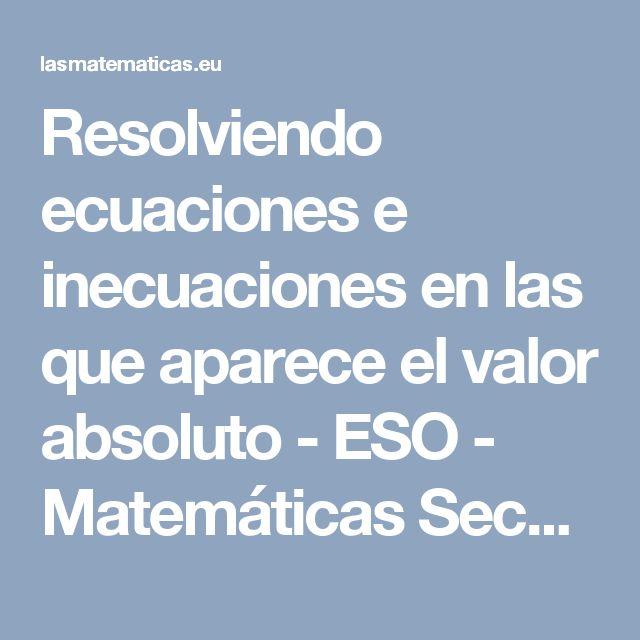 Resolviendo ecuaciones e inecuaciones en las que aparece el valor absoluto - ESO - Matemáticas Secundaria (ESO) y Bachillerato