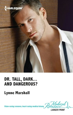 Dr. Tall, Dark...and Dangerous? by Lynne Marshall via Harlequin Medical Romance (Mills & Boons)