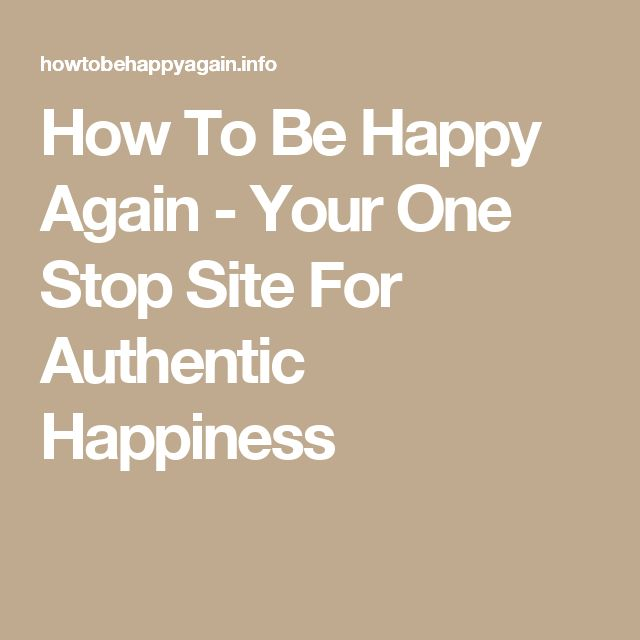 How To Be Happy Again - Your One Stop Site For Authentic Happiness