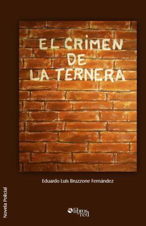 EL CRIMEN DE LA TERNERA - Eduardo Luis Bruzzone Fernández - Novela Policial