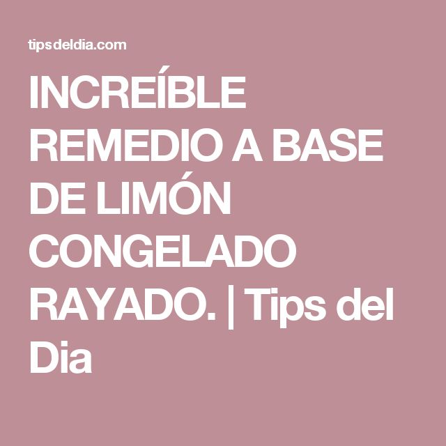 INCREÍBLE REMEDIO A BASE DE LIMÓN CONGELADO RAYADO. | Tips del Dia