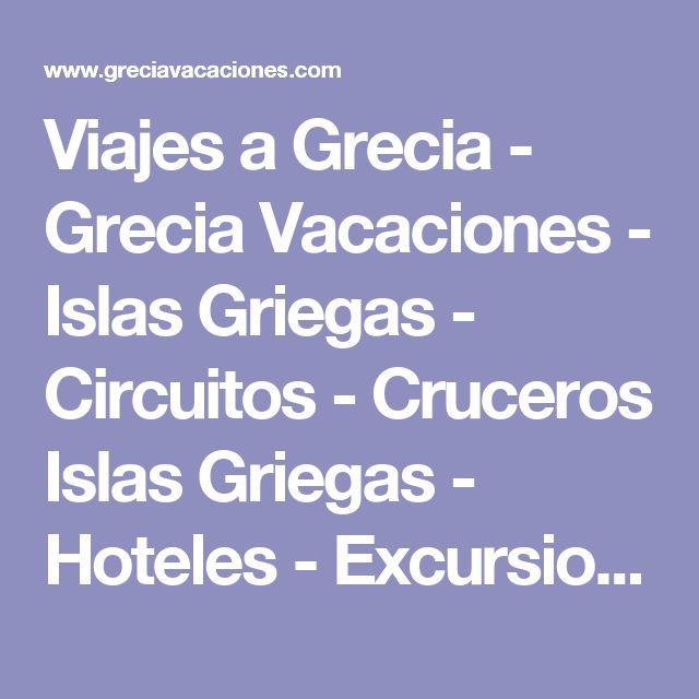 Viajes a Grecia - Grecia Vacaciones - Islas Griegas - Circuitos - Cruceros Islas Griegas - Hoteles - Excursiones - Alquiler de Coches #cruceroislasgriegas