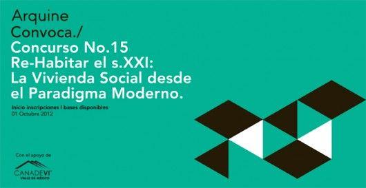 Arquine Convoca: Concurso No. 15, Re-Habitar el s.XXI: La Vivienda Social desde el Paradigma Moderno