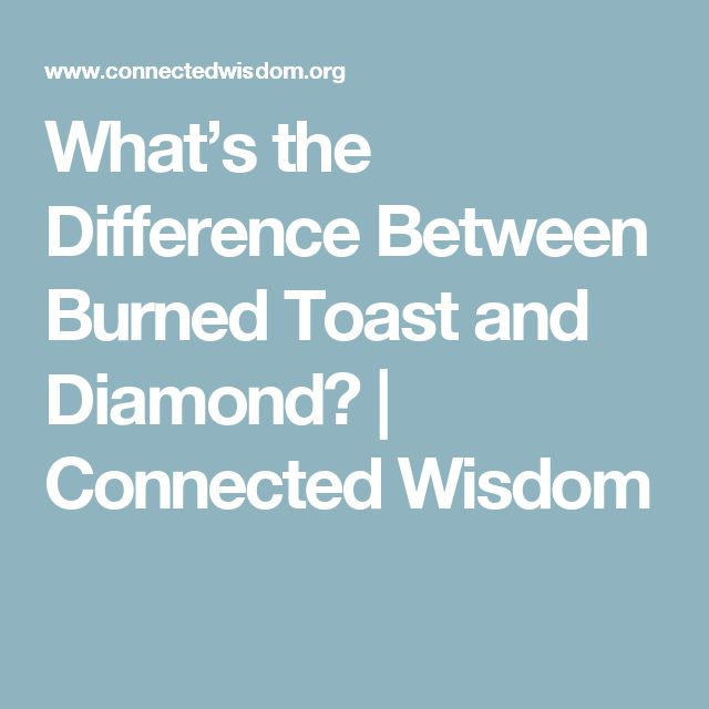 What's the Difference Between Burned Toast and Diamond? | Connected Wisdom