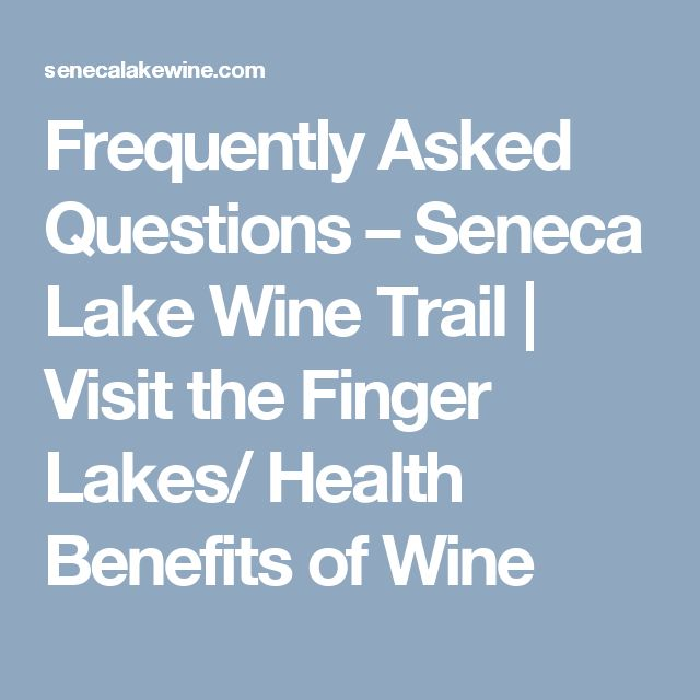 Frequently Asked Questions – Seneca Lake Wine Trail   Visit the Finger Lakes/ Health Benefits of Wine