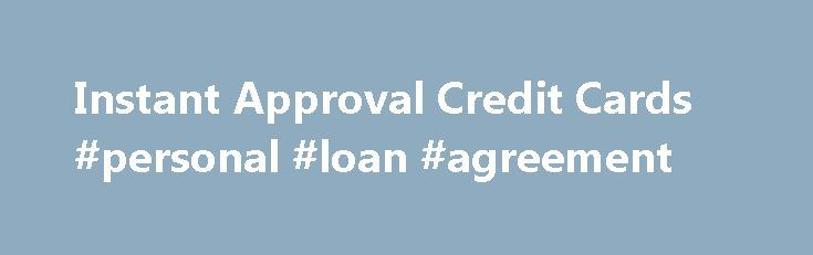 Instant Approval Credit Cards #personal #loan #agreement http://loan.remmont.com/instant-approval-credit-cards-personal-loan-agreement/  #instant approval loans # Instant Approval Credit Cards Many credit card offers feature instant approval, meaning that applicants receive an online response immediately after completing the card's online application. Some of the products on this page do not offer instant approval, but a response will be provided within 60 seconds. The following are the…