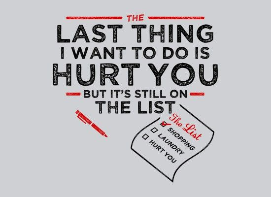 The Last Thing I Want To Do Is Hurt You T-Shirt   SnorgTees