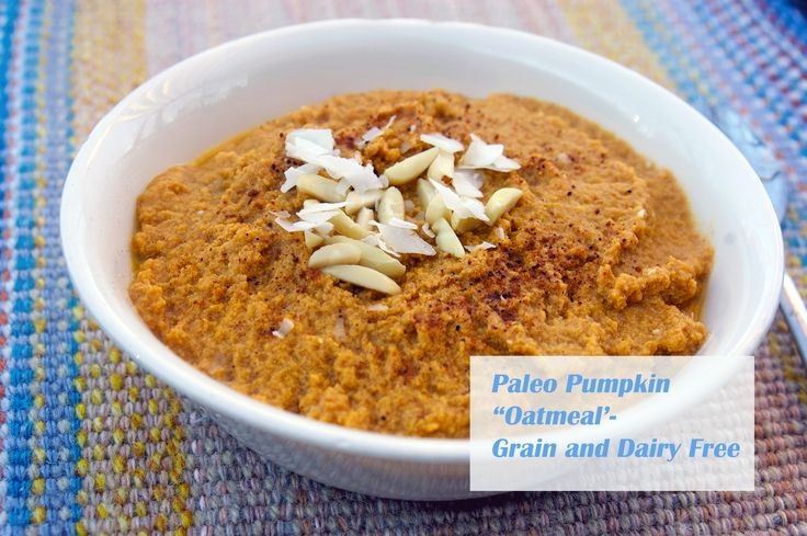 "Paleo Pumpkin ""Oatmeal"" - grain and dairy free (remove vanilla/sweetener for Whole30 - from Grass Fed Girl"